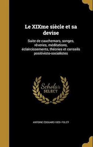 Bog, hardback Le Xixme Siecle Et Sa Devise af Antoine Edouard 1820- Foley