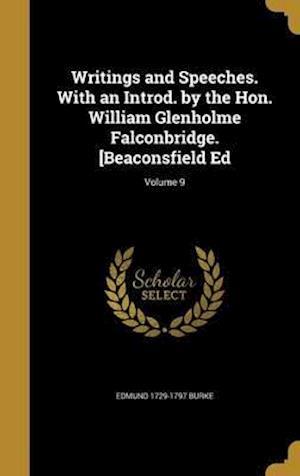 Bog, hardback Writings and Speeches. with an Introd. by the Hon. William Glenholme Falconbridge. [Beaconsfield Ed; Volume 9 af Edmund 1729-1797 Burke