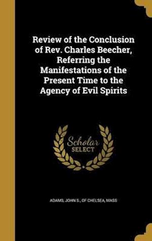 Bog, hardback Review of the Conclusion of REV. Charles Beecher, Referring the Manifestations of the Present Time to the Agency of Evil Spirits