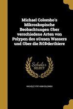 Michael Colombo's Mikroskopische Beobachtungen (C)Ber Verschiedene Arten Von Polypen Des S(c)Ssen Wassers Und (C)Ber Die R(c) Derthiere af Michele 1747-1838 Colombo