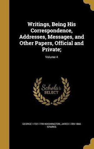 Bog, hardback Writings, Being His Correspondence, Addresses, Messages, and Other Papers, Official and Private;; Volume 4 af Jared 1789-1866 Sparks, George 1732-1799 Washington