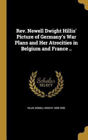 Bog, hardback REV. Newell Dwight Hillis' Picture of Germany's War Plans and Her Atrocities in Belgium and France ..