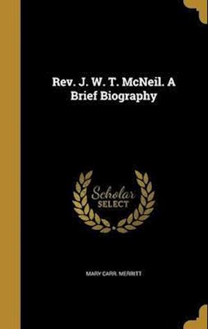 Bog, hardback REV. J. W. T. McNeil. a Brief Biography af Mary Carr Merritt