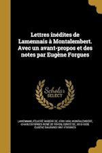 Lettres Inedites de Lamennais a Montalembert. Avec Un Avant-Propos Et Des Notes Par Eugene Forgues af Eugene Daurand 1857- Forgues