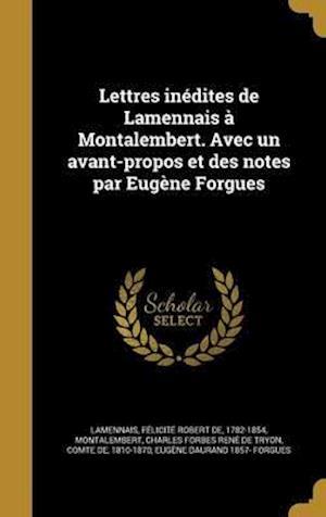 Bog, hardback Lettres Inedites de Lamennais a Montalembert. Avec Un Avant-Propos Et Des Notes Par Eugene Forgues af Eugene Daurand 1857- Forgues