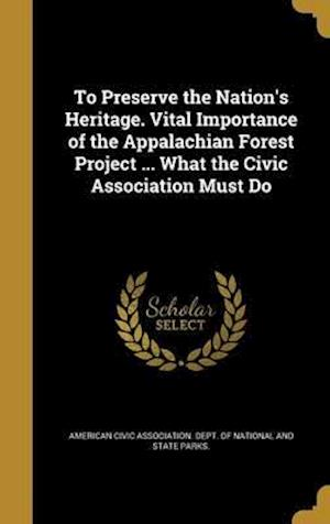Bog, hardback To Preserve the Nation's Heritage. Vital Importance of the Appalachian Forest Project ... What the Civic Association Must Do