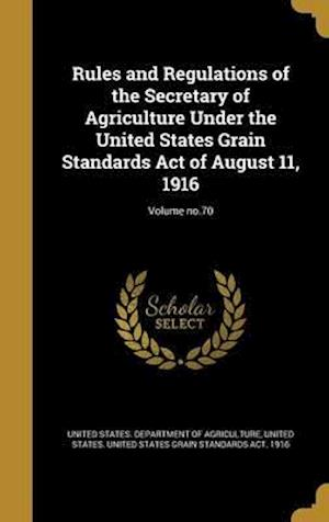Bog, hardback Rules and Regulations of the Secretary of Agriculture Under the United States Grain Standards Act of August 11, 1916; Volume No.70