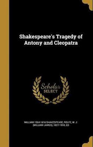 Bog, hardback Shakespeare's Tragedy of Antony and Cleopatra af William 1564-1616 Shakespeare