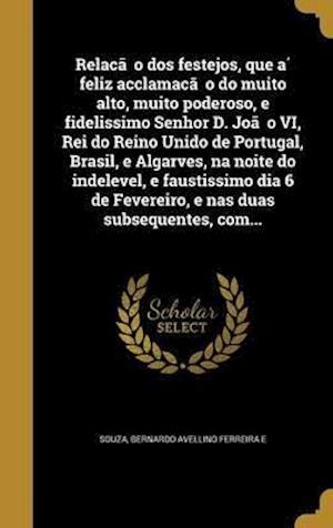 Bog, hardback Relac A O DOS Festejos, Que a Feliz Acclamac A O Do Muito Alto, Muito Poderoso, E Fidelissimo Senhor D. Joa O VI, Rei Do Reino Unido de Portugal, Bras
