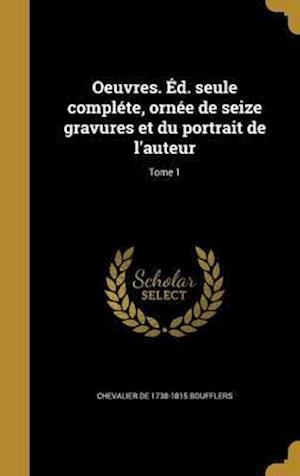 Bog, hardback Oeuvres. Ed. Seule Complete, Ornee de Seize Gravures Et Du Portrait de L'Auteur; Tome 1 af Chevalier De 1738-1815 Boufflers