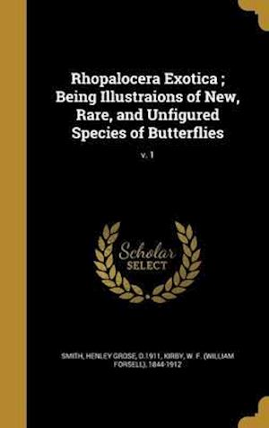 Bog, hardback Rhopalocera Exotica; Being Illustraions of New, Rare, and Unfigured Species of Butterflies; V. 1