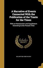 A Narrative of Events Connected with the Publication of the Tracts for the Times af William 1803-1885 Palmer