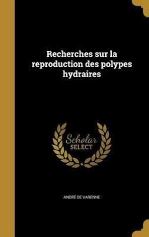 Bog, hardback Recherches Sur La Reproduction Des Polypes Hydraires af Andre De Varenne