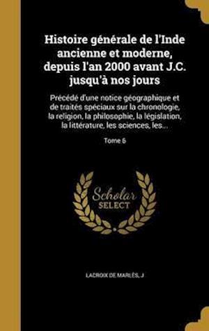 Bog, hardback Histoire Generale de L'Inde Ancienne Et Moderne, Depuis L'An 2000 Avant J.C. Jusqu'a Nos Jours