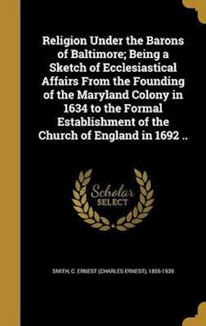 Bog, hardback Religion Under the Barons of Baltimore; Being a Sketch of Ecclesiastical Affairs from the Founding of the Maryland Colony in 1634 to the Formal Establ