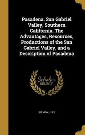 Bog, hardback Pasadena, San Gabriel Valley, Southern California. the Advantages, Resources, Productions of the San Gabriel Valley, and a Description of Pasadena