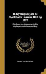 R. Nyerups Rejser Til Stockholm I Aarene 1810 Og 1812 af Rasmus 1759-1829 Nyerup