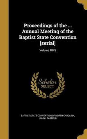 Bog, hardback Proceedings of the ... Annual Meeting of the Baptist State Convention [Serial]; Volume 1875 af John I. Pasteur