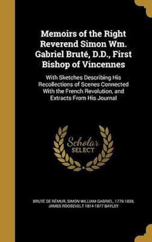 Bog, hardback Memoirs of the Right Reverend Simon Wm. Gabriel Brute, D.D., First Bishop of Vincennes af James Roosevelt 1814-1877 Bayley