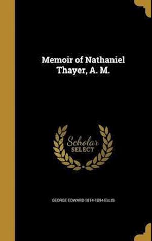 Bog, hardback Memoir of Nathaniel Thayer, A. M. af George Edward 1814-1894 Ellis