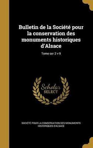 Bog, hardback Bulletin de La Societe Pour La Conservation Des Monuments Historiques D'Alsace; Tome Ser 2 V 9