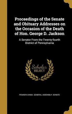 Bog, hardback Proceedings of the Senate and Obituary Addresses on the Occasion of the Death of Hon. George D. Jackson