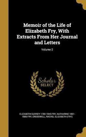 Bog, hardback Memoir of the Life of Elizabeth Fry, with Extracts from Her Journal and Letters; Volume 2 af Katharine 1801-1886 Fry, Elizabeth Gurney 1780-1845 Fry