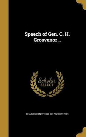Bog, hardback Speech of Gen. C. H. Grosvenor .. af Charles Henry 1833-1917 Grosvenor