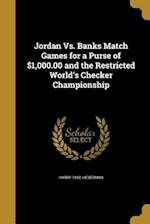 Jordan vs. Banks Match Games for a Purse of $1,000.00 and the Restricted World's Checker Championship af Harry 1892- Lieberman