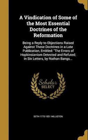 Bog, hardback A Vindication of Some of the Most Essential Doctrines of the Reformation af Seth 1770-1851 Williston