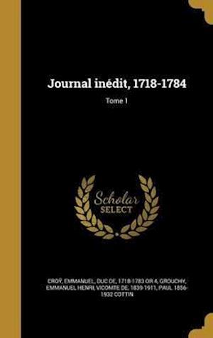 Bog, hardback Journal Inedit, 1718-1784; Tome 1 af Paul 1856-1932 Cottin