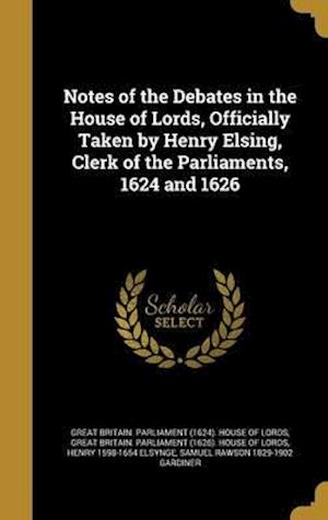 Bog, hardback Notes of the Debates in the House of Lords, Officially Taken by Henry Elsing, Clerk of the Parliaments, 1624 and 1626 af Henry 1598-1654 Elsynge
