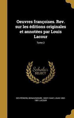 Bog, hardback Oeuvres Francoises. REV. Sur Les Editions Originales Et Annotees Par Louis Lacour; Tome 2 af Louis 1832-1891 Lacour