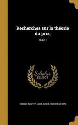 Bog, hardback Recherches Sur La Theorie Du Prix;; Tome 1 af Richard Lieben, Louis Suret, Rudolf Auspitz