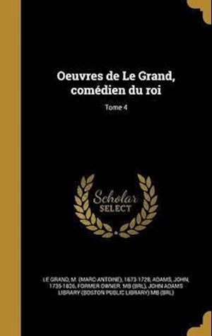 Bog, hardback Oeuvres de Le Grand, Comedien Du Roi; Tome 4