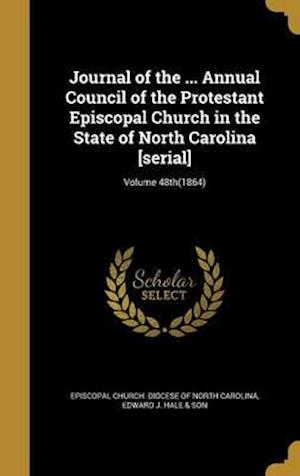 Bog, hardback Journal of the ... Annual Council of the Protestant Episcopal Church in the State of North Carolina [Serial]; Volume 48th(1864)