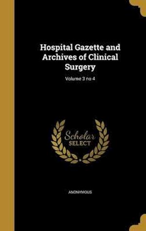 Bog, hardback Hospital Gazette and Archives of Clinical Surgery; Volume 3 No 4