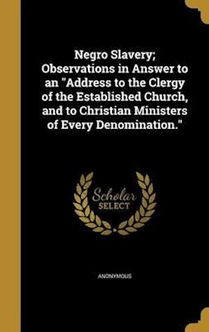 Bog, hardback Negro Slavery; Observations in Answer to an Address to the Clergy of the Established Church, and to Christian Ministers of Every Denomination.