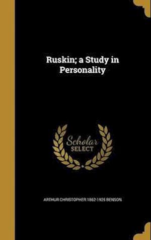 Bog, hardback Ruskin; A Study in Personality af Arthur Christopher 1862-1925 Benson