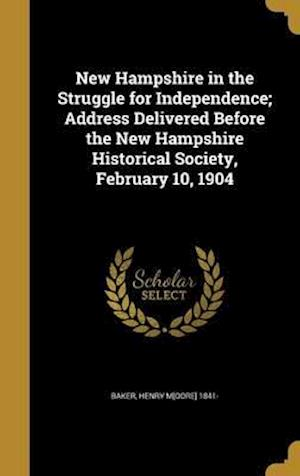 Bog, hardback New Hampshire in the Struggle for Independence; Address Delivered Before the New Hampshire Historical Society, February 10, 1904
