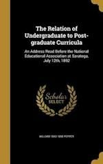 The Relation of Undergraduate to Post-Graduate Curricula af William 1843-1898 Pepper