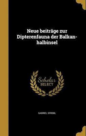 Bog, hardback Neue Beitrage Zur Dipterenfauna Der Balkan-Halbinsel af Gabriel Strobl
