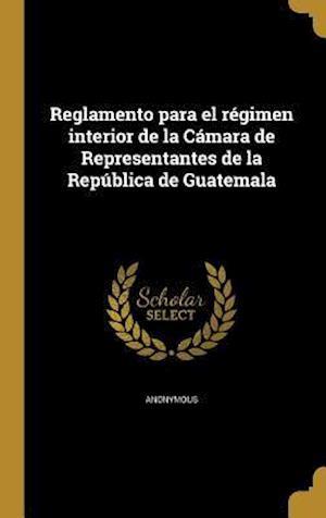 Bog, hardback Reglamento Para El Regimen Interior de La Camara de Representantes de La Republica de Guatemala