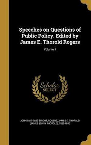 Bog, hardback Speeches on Questions of Public Policy. Edited by James E. Thorold Rogers; Volume 1 af John 1811-1889 Bright