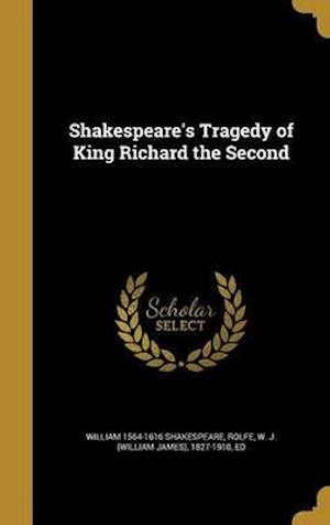 Bog, hardback Shakespeare's Tragedy of King Richard the Second af William 1564-1616 Shakespeare