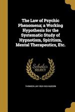 The Law of Psychic Phenomena; A Working Hypothesis for the Systematic Study of Hypnotism, Spiritism, Mental Therapeutics, Etc.