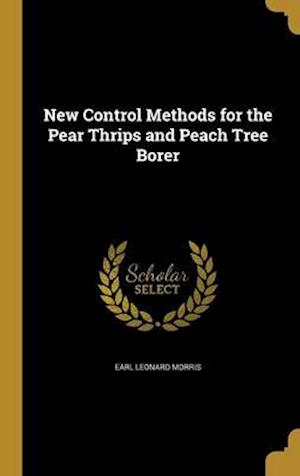 Bog, hardback New Control Methods for the Pear Thrips and Peach Tree Borer af Earl Leonard Morris