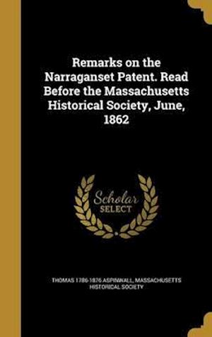 Bog, hardback Remarks on the Narraganset Patent. Read Before the Massachusetts Historical Society, June, 1862 af Thomas 1786-1876 Aspinwall