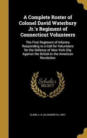 Bog, hardback A Complete Roster of Colonel David Waterbury Jr.'s Regiment of Connecticut Volunteers