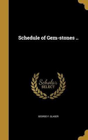 Bog, hardback Schedule of Gem-Stones .. af George F. Glaser